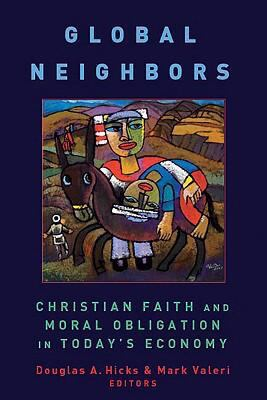 Global Neighbors: Christian Faith and Moral Obligation in Today's Economy 9780802860330