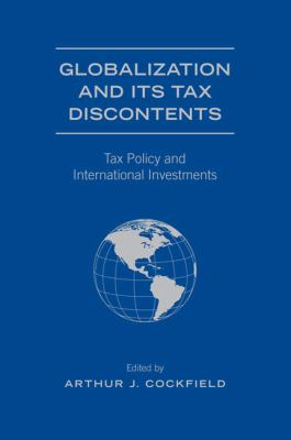 Globalization and Its Tax Discontents: Tax Policy and International Investments 9780802099761