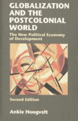 Globalization and the Postcolonial World: The New Political Economy of Development 9780801866920