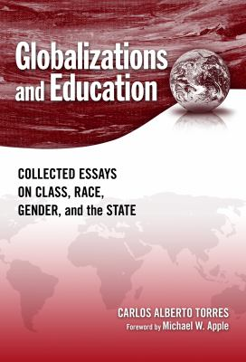 Globalizations and Education: Collected Essays on Class, Race, Gender, and the State 9780807749388