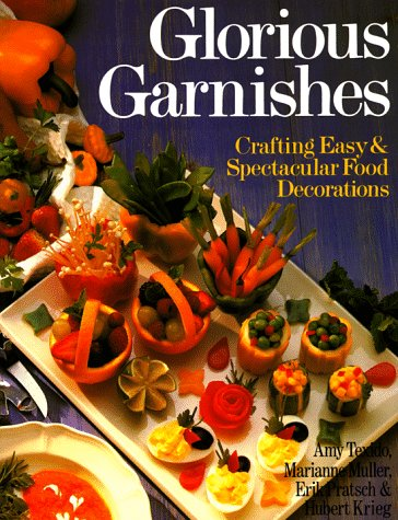 Glorious Garnishes: Crafting Easy & Spectacular Food Decorations 9780806904405