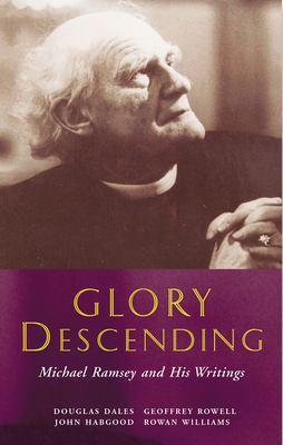 Glory Decending: Michael Ramsey and His Writings 9780802830395