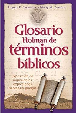 Glosario Holman de Terminos Biblicos: Exposicion de Importantes Expresiones Hebreas y Griegas 9780805428292