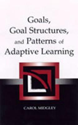 Goals, Goal Structures, and Patterns of Adaptive Learning 9780805838848