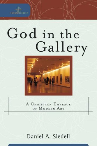 God in the Gallery: A Christian Embrace of Modern Art 9780801031847