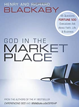 God in the Marketplace: 45 Questions Fortune 500 Executives Ask about Faith, Life, and Business 9780805446883