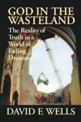 God in the Wasteland: The Reality of Truth in a World of Fading Dreams 9780802841797