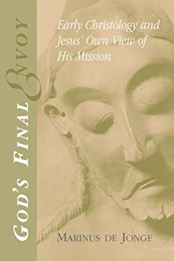 God's Final Envoy: Early Christology and Jesus' Own View of His Mission 9780802844828