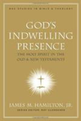 God's Indwelling Presence: The Holy Spirit in the Old & New Testaments 9780805443837