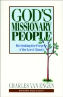 God's Missionary People: Rethinking the Purpose of the Local Church