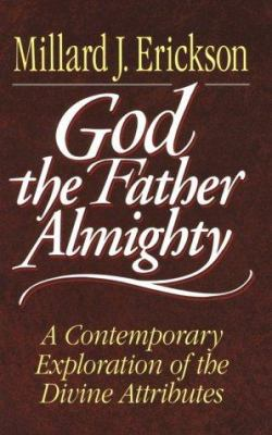 God the Father Almighty: A Contemporary Exploration of the Divine Attributes 9780801011542