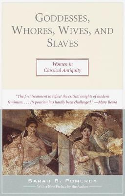 Goddesses, Whores, Wives, and Slaves: Women in Classical Antiquity 9780805210309