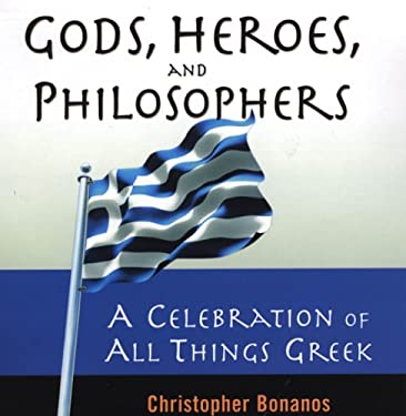 Gods, Heroes, and Philosophers: A Celebration of All Things Greek 9780806526744
