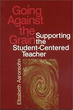 Going Against the Grain: Supporting the Student-Centered Teacher 9780803962972