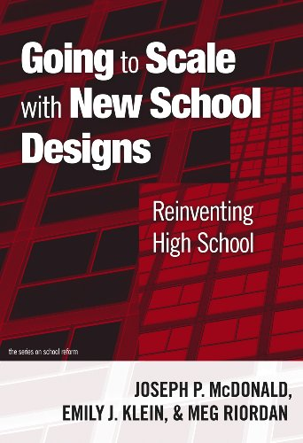 Going to Scale with New School Designs: Reinventing High School 9780807749869