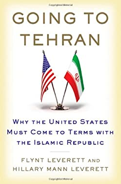 Going to Tehran: Why the United States Must Come to Terms with the Islamic Republic of Iran 9780805094190