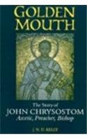 Golden Mouth: The Story of John Chrysostom-Ascetic, Preacher, Bishop