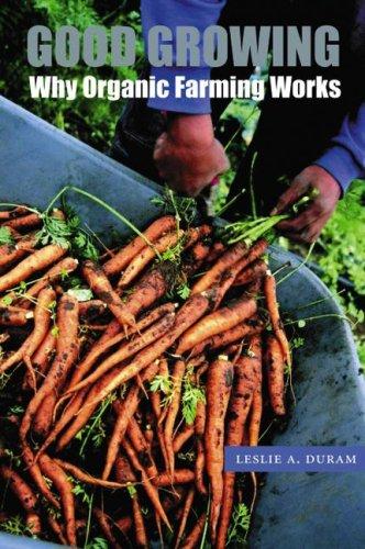 Good Growing: Why Organic Farming Works 9780803266483