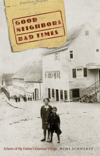 Good Neighbors, Bad Times: Echoes of My Father's German Village 9780803226401