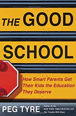 The Good School: How Smart Parents Get Their Kids the Education They Deserve 9780805093537