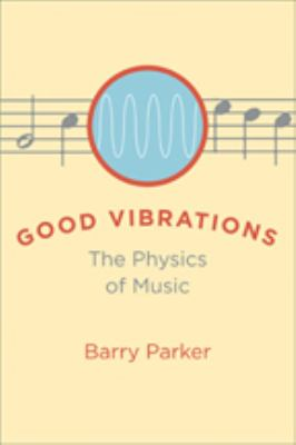 Good Vibrations: The Physics of Music 9780801892646