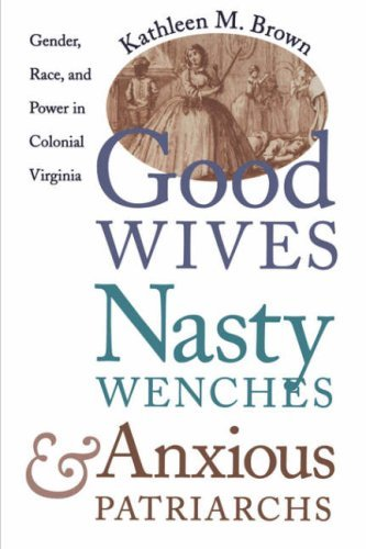 Good Wives, Nasty Wenches, and Anxious Patriarchs: Gender, Race, and Power in Colonial Virginia 9780807846230