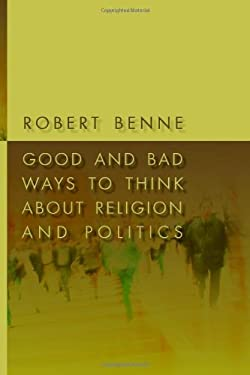 Good and Bad Ways to Think about Religion and Politics 9780802863645