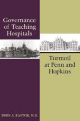 Governance of Teaching Hospitals: Turmoil at Penn and Hopkins 9780801874208