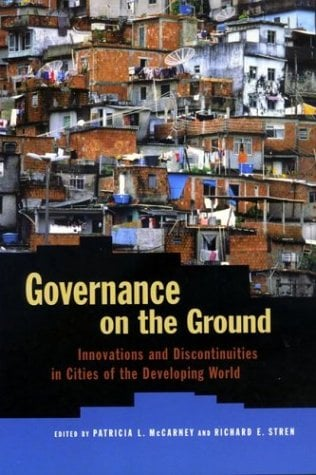Governance on the Ground: Innovations and Discontinuities in Cities of the Developing World 9780801878510