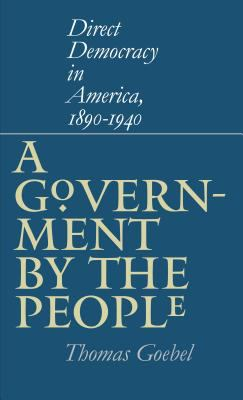 Government by the People: Direct Democracy in America, 1890-1940 9780807826942