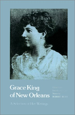 Grace King of New Orleans: A Selection of Her Writings (Southern Literary Studies) Robert Bush