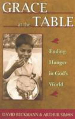 Grace at the Table: Ending Hunger in God's World 9780809138661