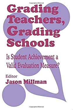 Grading Teachers, Grading Schools: Is Student Achievement a Valid Evaluation Measure? 9780803964020