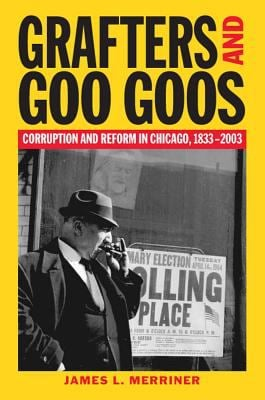Grafters and Goo Goos: Corruption and Reform in Chicago, 1833-2003 9780809325719