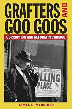 Grafters and Goo Goos: Corruption and Reform in Chicago 9780809328741