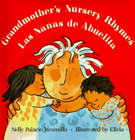 Grandmother's Nursery Rhymes/Las Nanas de Abuelita: Lullabies, Tongue Twisters, and Riddles from South America/Canciones de Cuna, Trabalenguas y Adivi 9780805046441