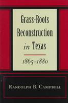 Grass Roots Reconstruction in Texas, 1865-1880 9780807121948