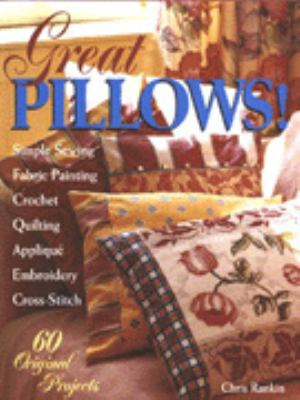 Great Pillows!: 60 Original Projects: Fabric Painting, Simple Sewing, Cross-Stitch, Embroidery, Applique, Quilting 9780806931623