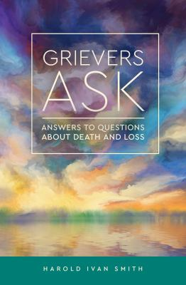 Grievers Ask: Answers to Questions about Death and Loss 9780806645629