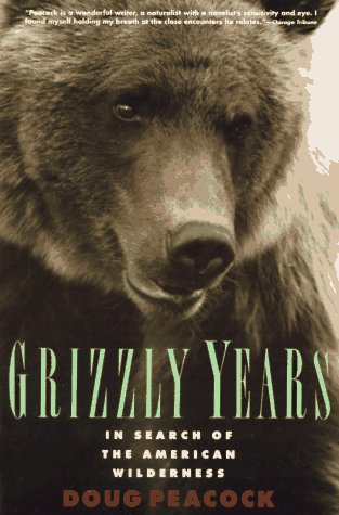 Grizzly Years: In Search of the American Wilderness 9780805045437