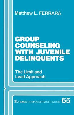 Group Counseling with Juvenile Delinquents: The Limit and Lead Approach 9780803938854