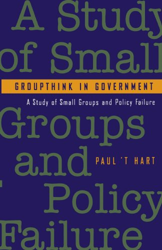 Groupthink in Government: A Study of Small Groups and Policy Failure 9780801848902
