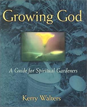 Growing God: A Guide for Spiritual Gardeners 9780809105434