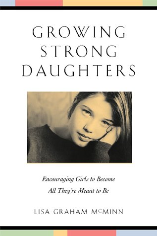 Growing Strong Daughters: Encouraging Girls to Become All They're Meant to Be 9780801063244