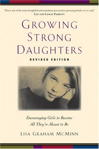 Growing Strong Daughters: Encouraging Girls to Become All They're Meant to Be 9780801067990