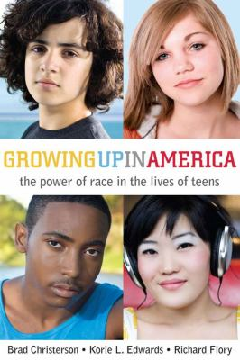 Growing Up in America: The Power of Race in the Lives of Teens 9780804760522