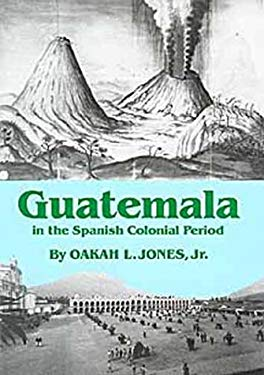 Guatemala in the Spanish Colonial Period 9780806126036