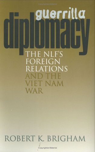 Guerrilla Diplomacy: The NIF's Foreign Relations and the Viet Nam War 9780801433177