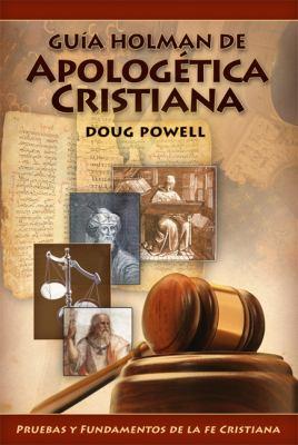 Guia Holman de Apologetica Cristiana: Pruebas y Fundamentos de la Cristiana = Holman QuickSource Guide to Christian Apologetics 9780805495225