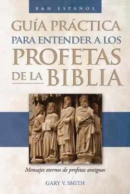 Guia Practica Para Entender A los Profetas de la Biblia 9780805432862